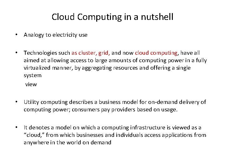 Cloud Computing in a nutshell • Analogy to electricity use • Technologies such as