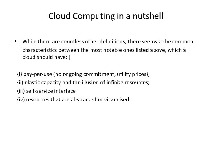Cloud Computing in a nutshell • While there are countless other definitions, there seems