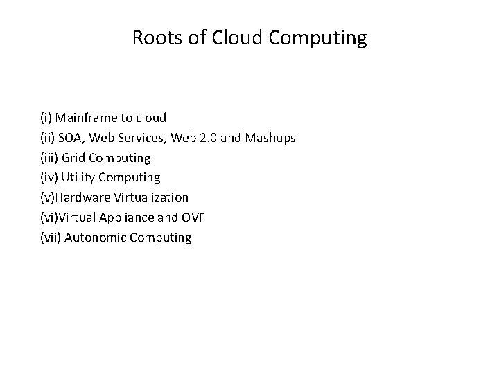 Roots of Cloud Computing (i) Mainframe to cloud (ii) SOA, Web Services, Web 2.