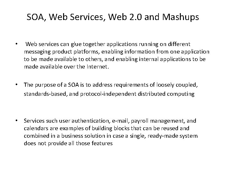 SOA, Web Services, Web 2. 0 and Mashups • Web services can glue together