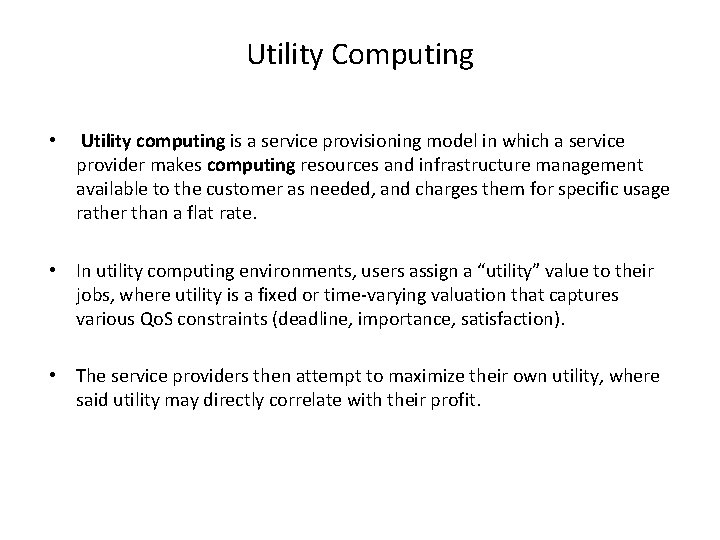 Utility Computing • Utility computing is a service provisioning model in which a service