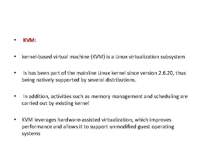 • KVM: • kernel-based virtual machine (KVM) is a Linux virtualization subsystem •