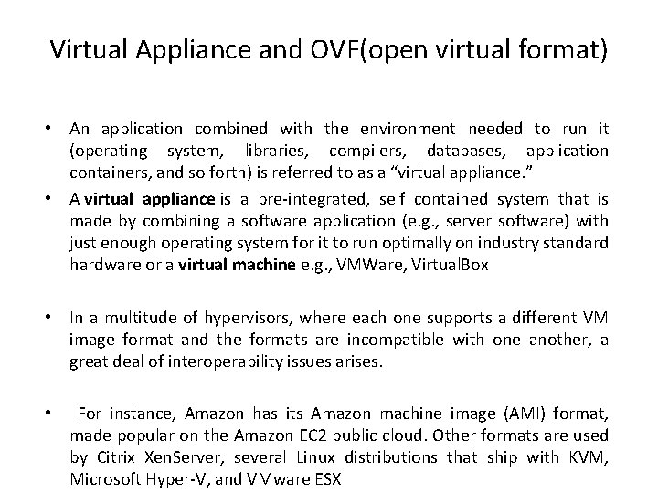 Virtual Appliance and OVF(open virtual format) • An application combined with the environment needed