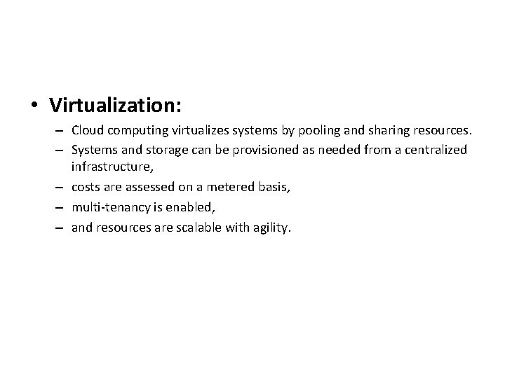• Virtualization: – Cloud computing virtualizes systems by pooling and sharing resources. –
