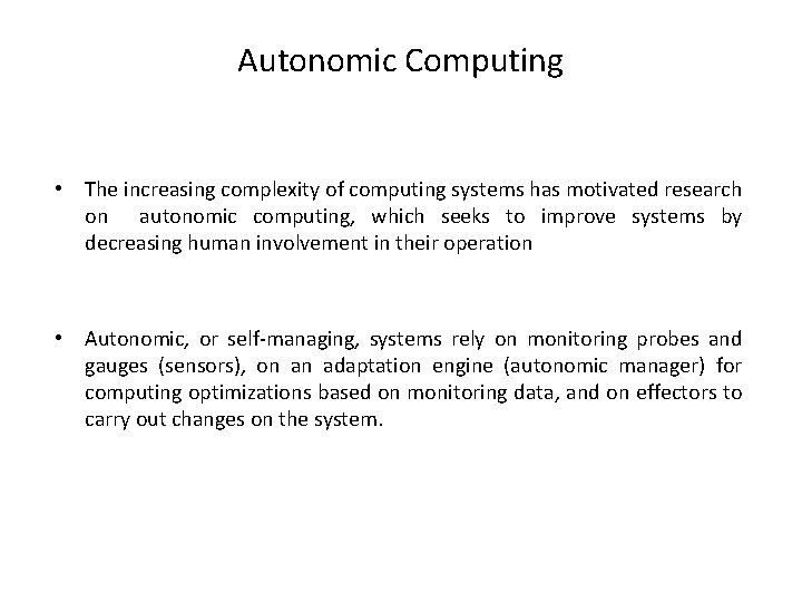Autonomic Computing • The increasing complexity of computing systems has motivated research on autonomic
