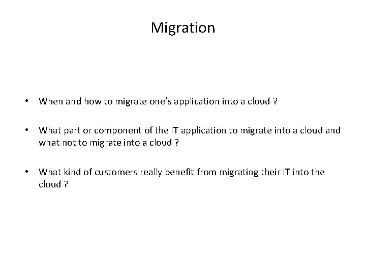 Migration • When and how to migrate one's application into a cloud ? •