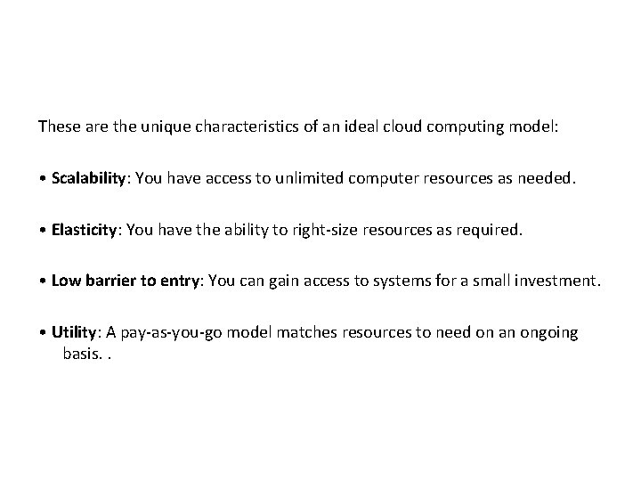 These are the unique characteristics of an ideal cloud computing model: • Scalability: You