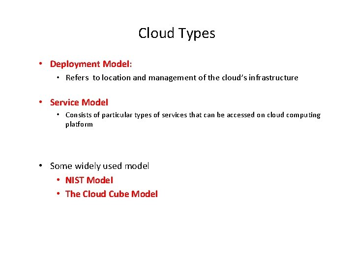 Cloud Types • Deployment Model: • Refers to location and management of the cloud's