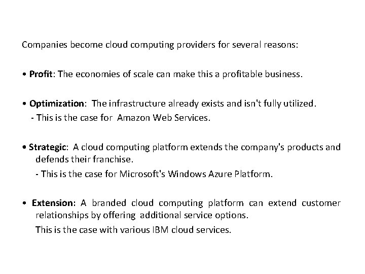 Companies become cloud computing providers for several reasons: • Profit: The economies of scale