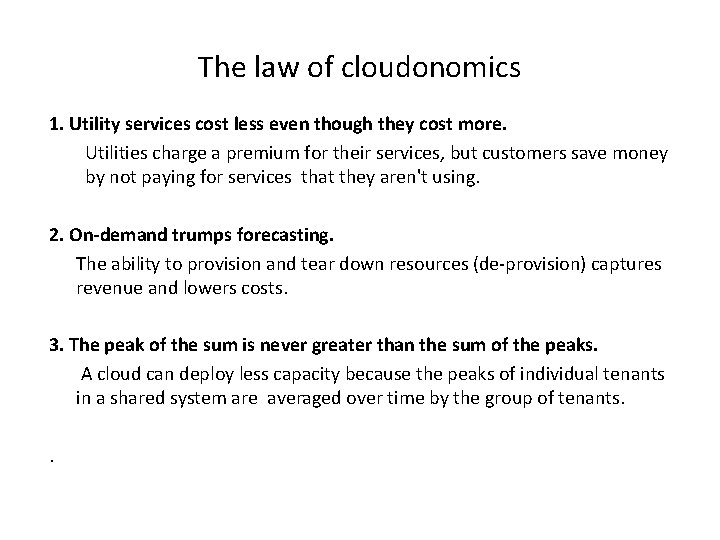 The law of cloudonomics 1. Utility services cost less even though they cost more.