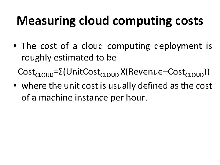 Measuring cloud computing costs • The cost of a cloud computing deployment is roughly