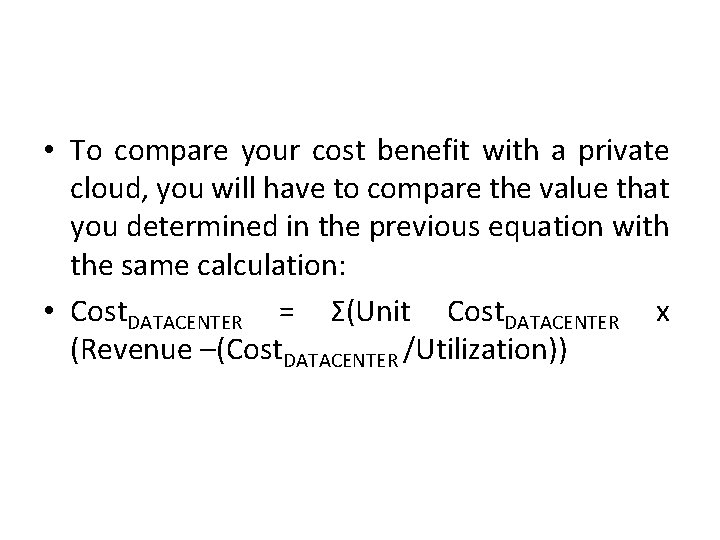 • To compare your cost benefit with a private cloud, you will have