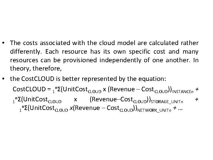 • The costs associated with the cloud model are calculated rather differently. Each