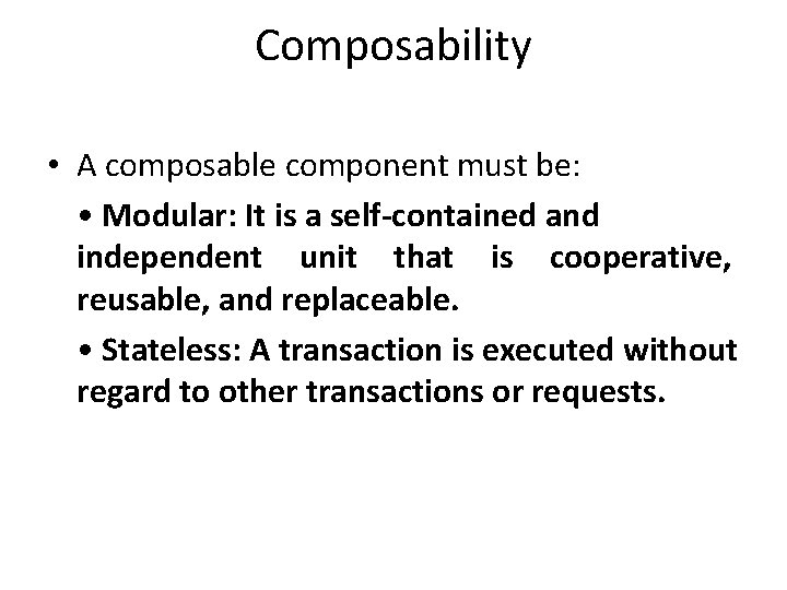 Composability • A composable component must be: • Modular: It is a self-contained and