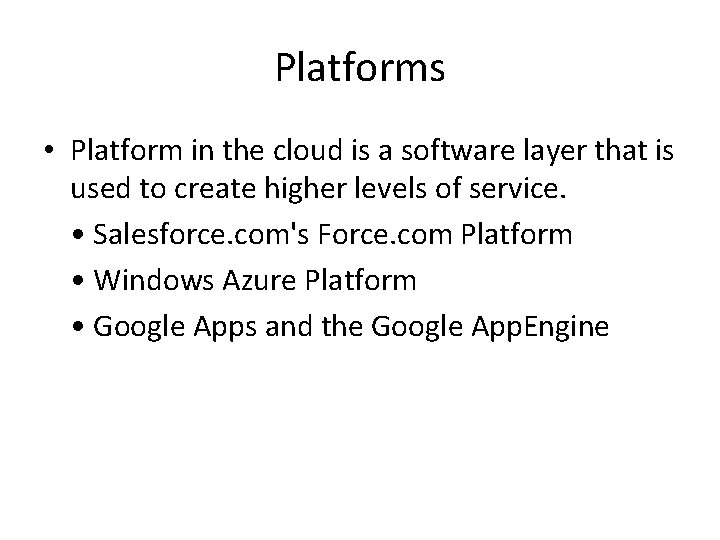 Platforms • Platform in the cloud is a software layer that is used to