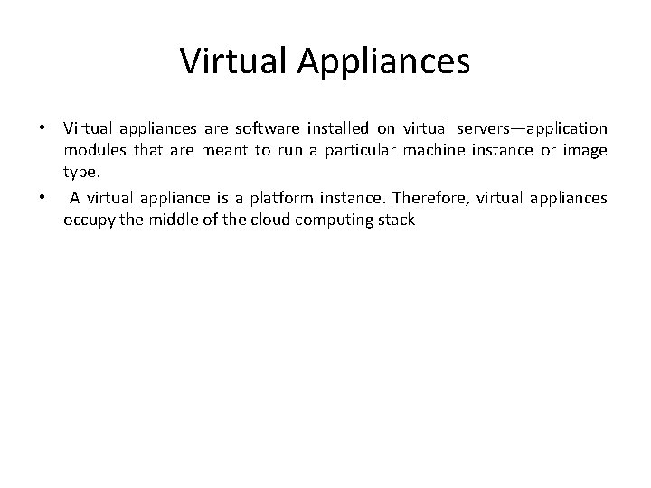Virtual Appliances • Virtual appliances are software installed on virtual servers—application modules that are