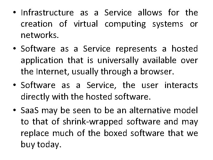 • Infrastructure as a Service allows for the creation of virtual computing systems