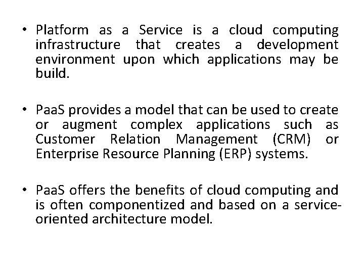 • Platform as a Service is a cloud computing infrastructure that creates a
