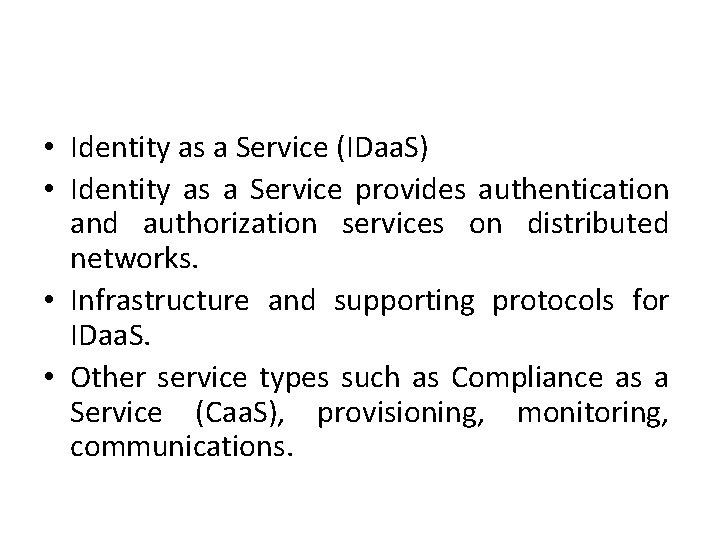 • Identity as a Service (IDaa. S) • Identity as a Service provides