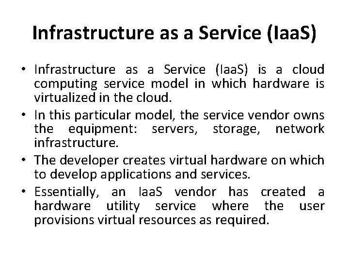 Infrastructure as a Service (Iaa. S) • Infrastructure as a Service (Iaa. S) is