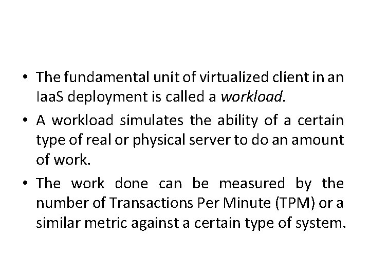 • The fundamental unit of virtualized client in an Iaa. S deployment is