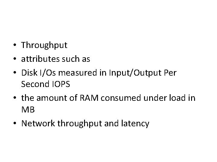• Throughput • attributes such as • Disk I/Os measured in Input/Output Per