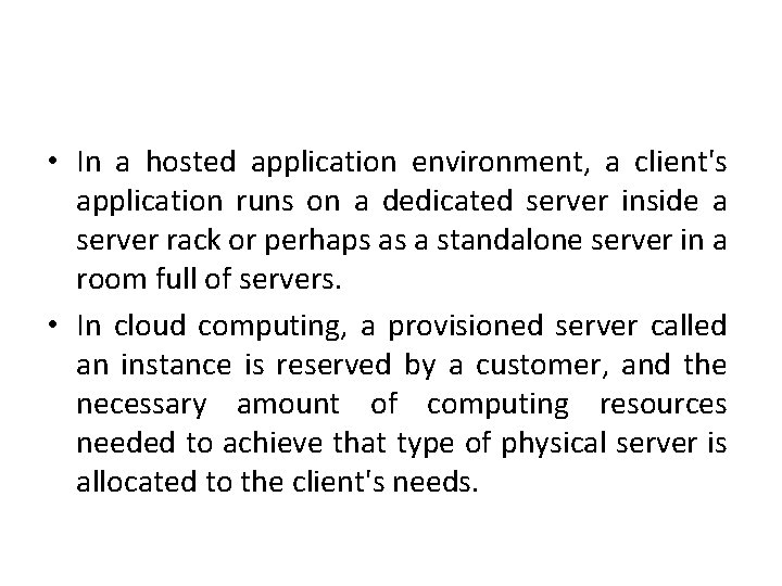 • In a hosted application environment, a client's application runs on a dedicated