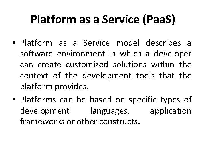 Platform as a Service (Paa. S) • Platform as a Service model describes a