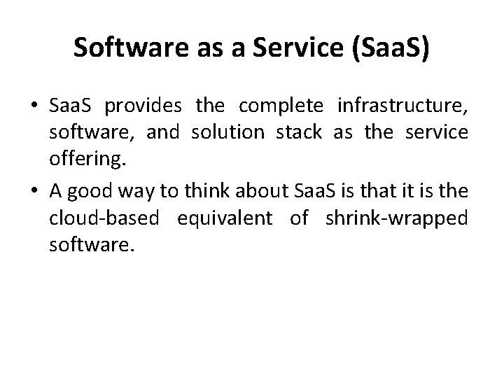 Software as a Service (Saa. S) • Saa. S provides the complete infrastructure, software,