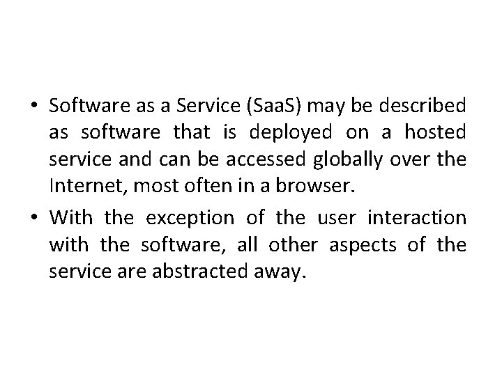 • Software as a Service (Saa. S) may be described as software that