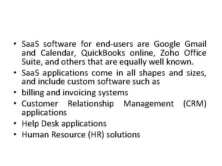 • Saa. S software for end-users are Google Gmail and Calendar, Quick. Books