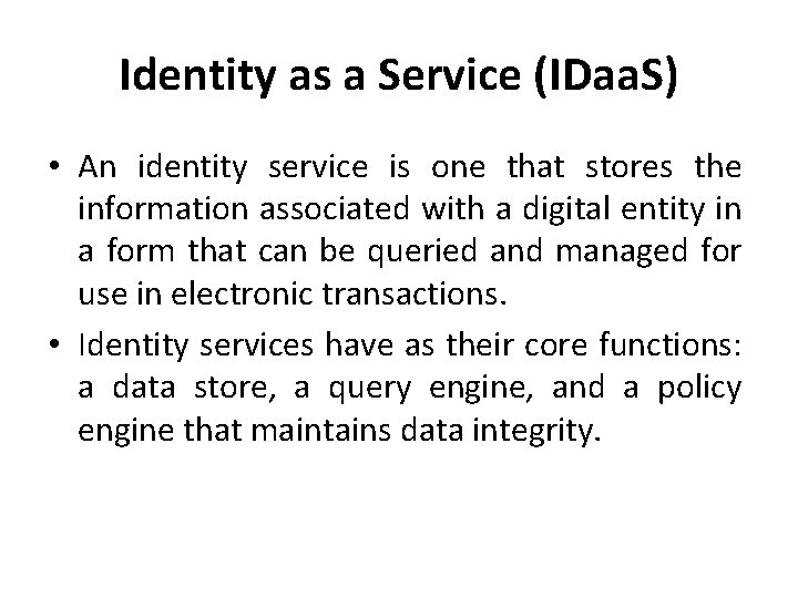 Identity as a Service (IDaa. S) • An identity service is one that stores