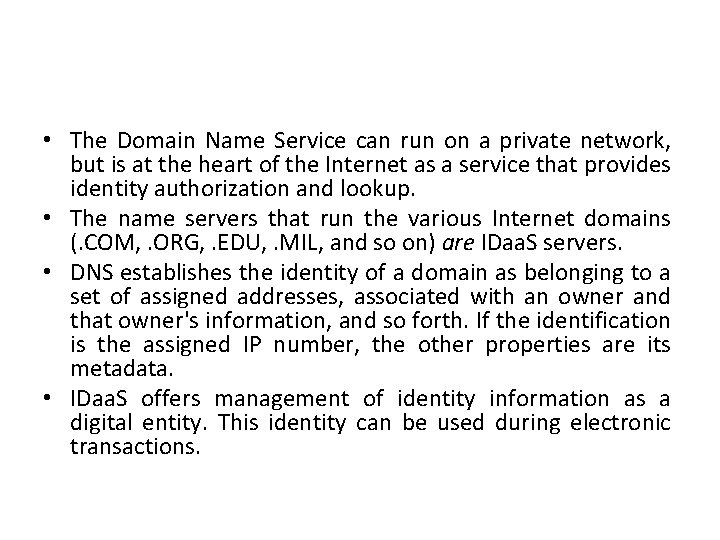 • The Domain Name Service can run on a private network, but is