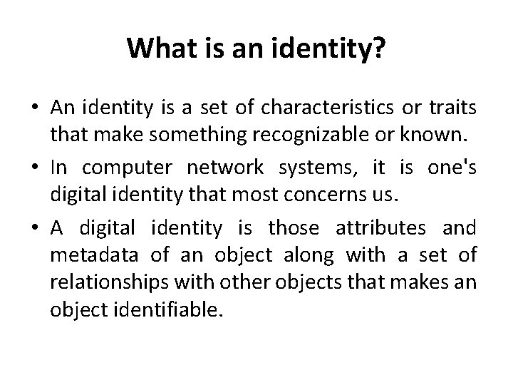 What is an identity? • An identity is a set of characteristics or traits