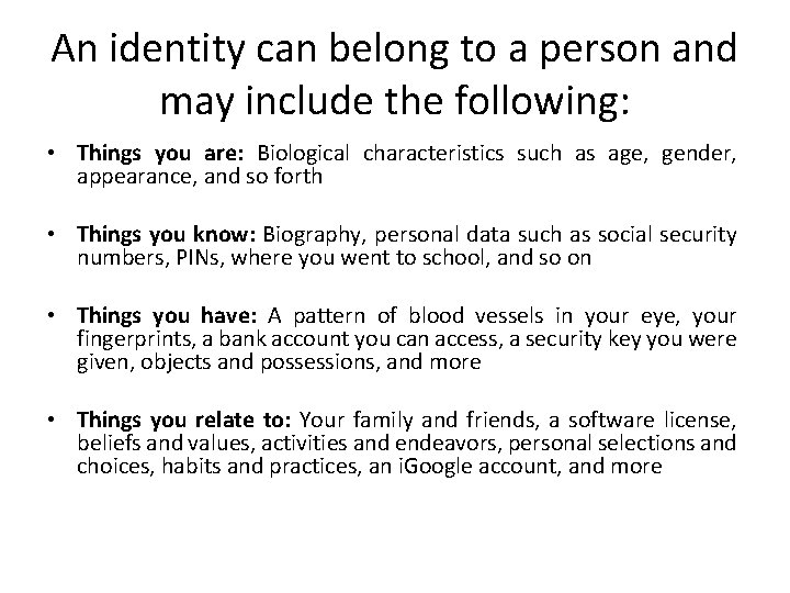 An identity can belong to a person and may include the following: • Things