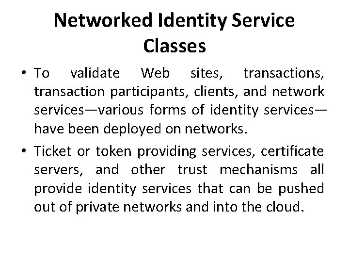 Networked Identity Service Classes • To validate Web sites, transaction participants, clients, and network