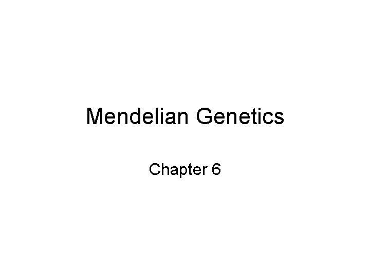 Mendelian Genetics Chapter 6