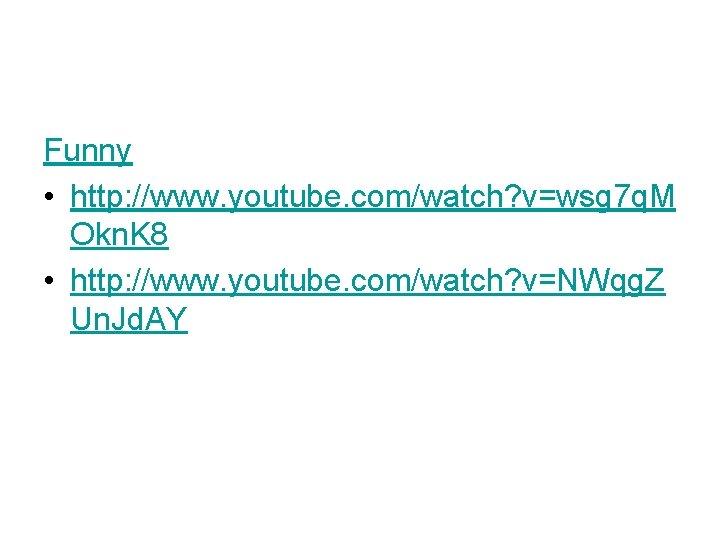 Funny • http: //www. youtube. com/watch? v=wsg 7 q. M Okn. K 8 •
