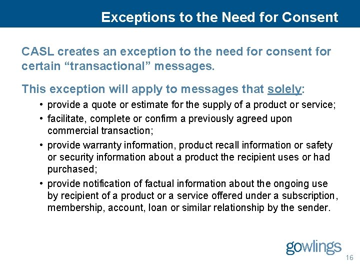 Exceptions to the Need for Consent CASL creates an exception to the need for