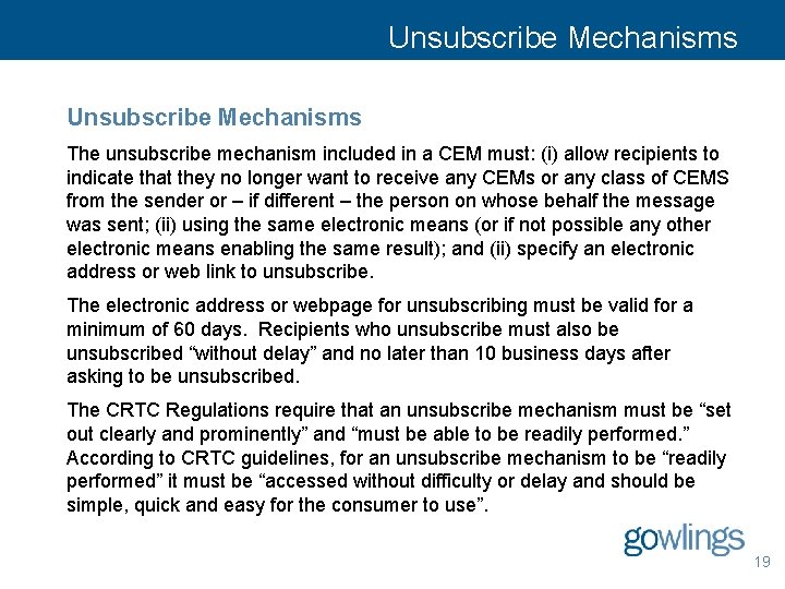Unsubscribe Mechanisms The unsubscribe mechanism included in a CEM must: (i) allow recipients to
