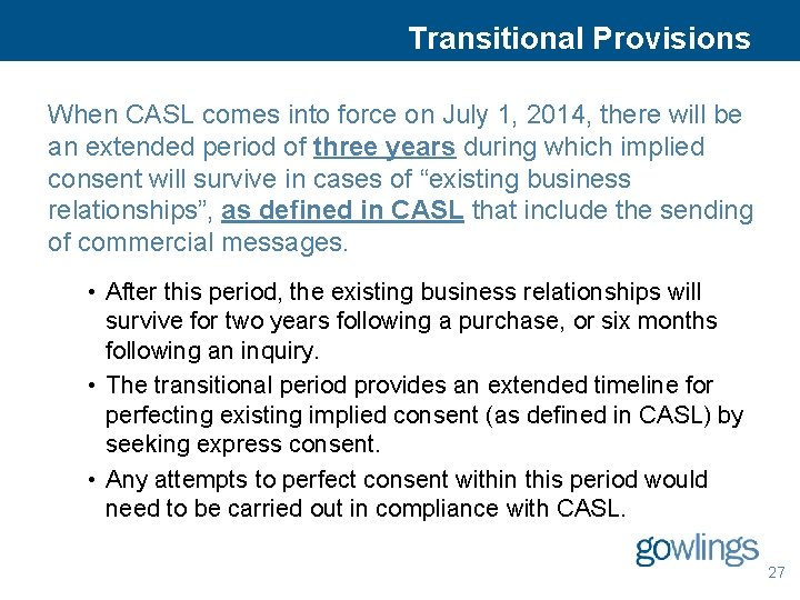 Transitional Provisions When CASL comes into force on July 1, 2014, there will be