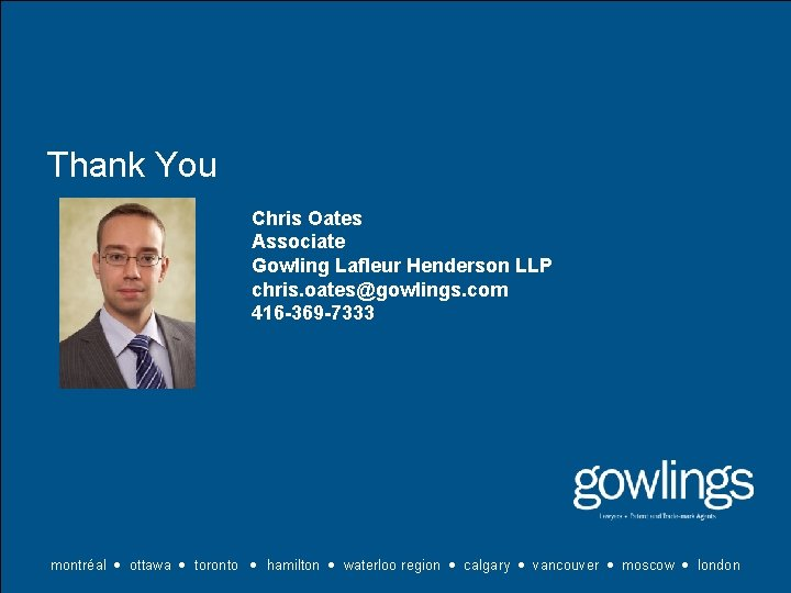 Thank You Chris Oates Associate Gowling Lafleur Henderson LLP chris. oates@gowlings. com 416 -369