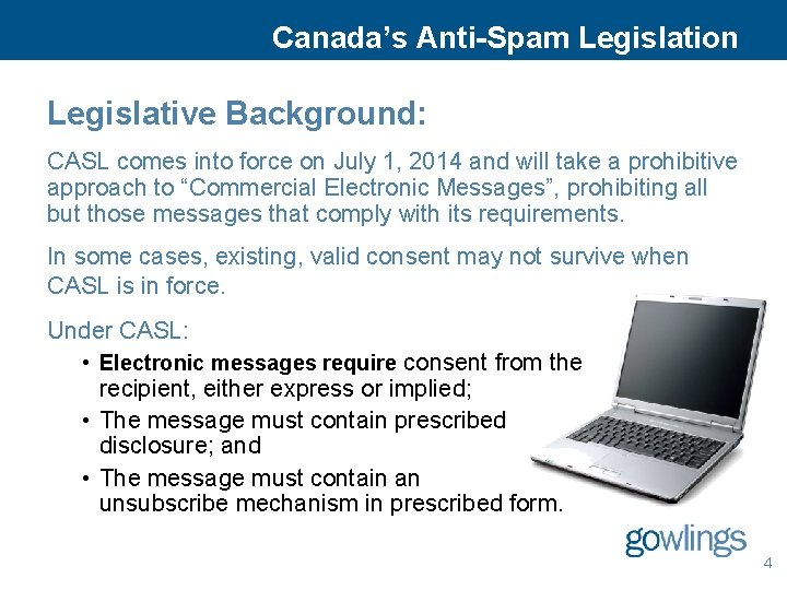 Canada's Anti-Spam Legislation Legislative Background: CASL comes into force on July 1, 2014 and
