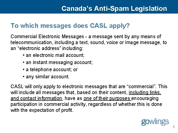 Canada's Anti-Spam Legislation To which messages does CASL apply? Commercial Electronic Messages - a