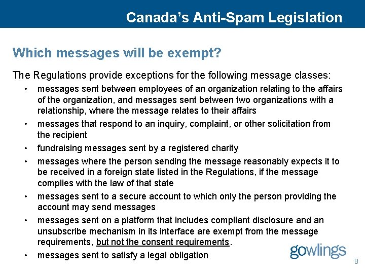 Canada's Anti-Spam Legislation Which messages will be exempt? The Regulations provide exceptions for the