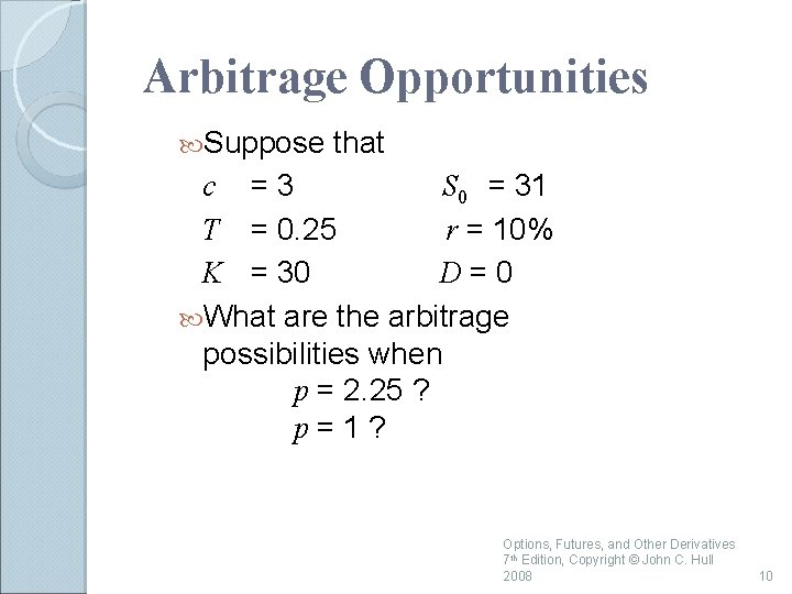 Arbitrage Opportunities Suppose that c =3 S 0 = 31 T = 0. 25