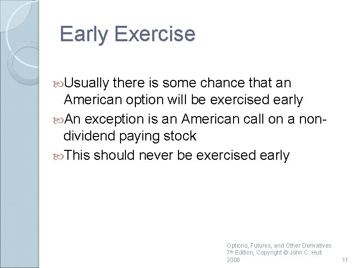 Early Exercise Usually there is some chance that an American option will be exercised