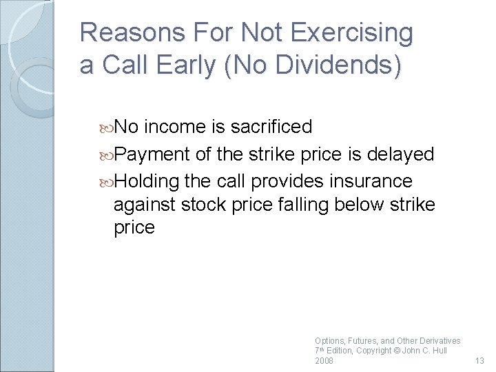 Reasons For Not Exercising a Call Early (No Dividends) No income is sacrificed Payment
