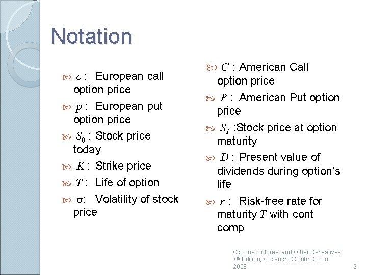 Notation c : European call option price p : European put option price S