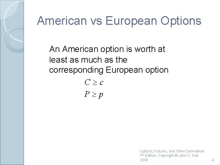 American vs European Options An American option is worth at least as much as